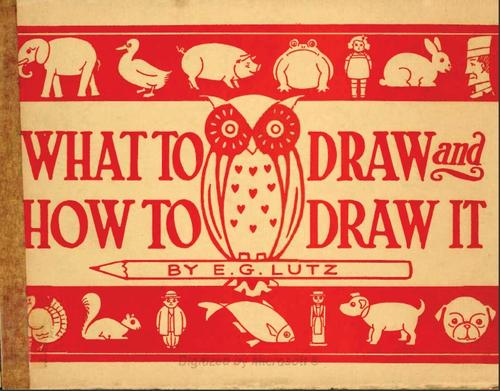 What to draw and how to draw it by Edwin George Lutz