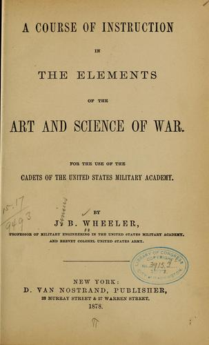 A course of instruction in the elements of the art and science of war by J. B. Wheeler
