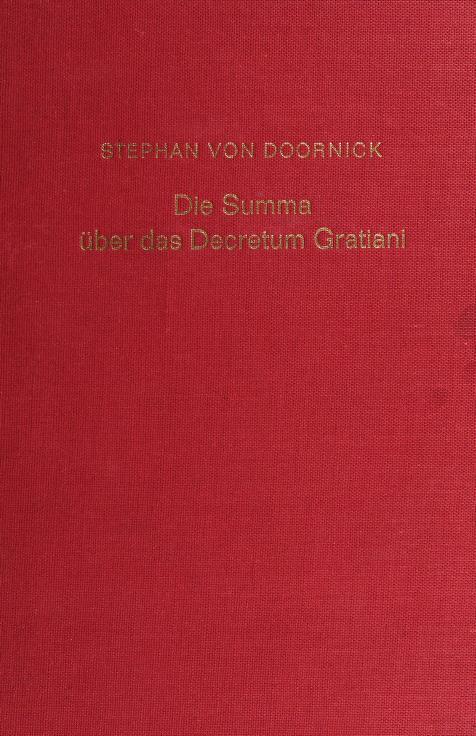 Die summa über das Decretum Gratiani by Stephan Von Doornick