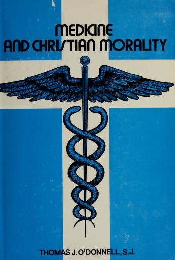 Cover of: Medicine and Christian morality | O'Donnell, Thomas J.
