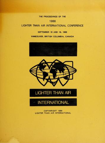 Cover of: Proceedings of the 1986 Lighter Than Air International Conference, September 18 and 19, 1986, Vancouver, British Columbia, Canada   Lighter Than Air International Conference (1986 Vancouver, B.C.)
