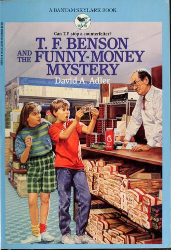 T.F. Benson and the funny-money mystery by David A. Adler