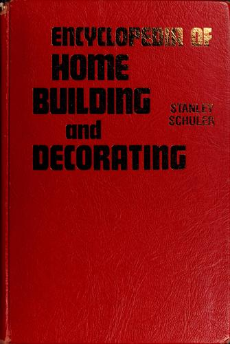 Encyclopedia of home building and decorating by Stanley Schuler