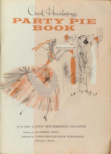 Good housekeeping's party pie book by by the ediotrs of Good Housekeeping magazine ; drawings by Katherine Grace