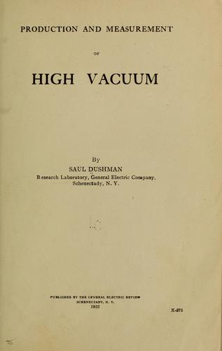 Production and measurement of high vacuum by Saul Dushman