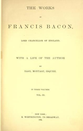 The  works of Francis Bacon by Francis Bacon