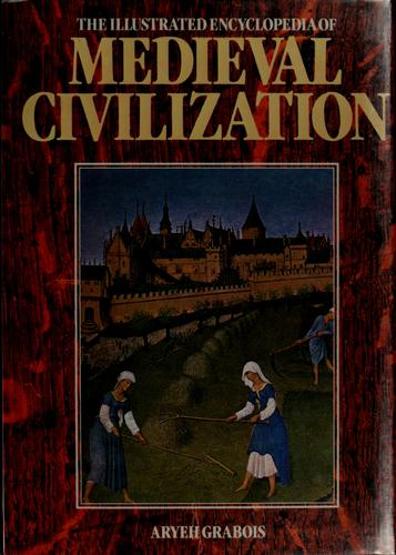 The illustrated encyclopedia of medieval civilization by Aryeh Graboïs